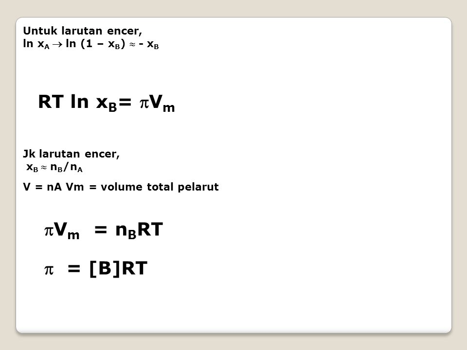 RT ln xB= Vm Vm = nBRT  = [B]RT Untuk larutan encer,